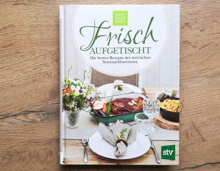 """Die besten Rezepte der steirischen Seminarbäuerinnen im Kochbuch """"Frisch Aufgetischt"""""""