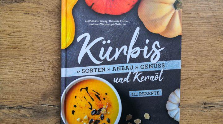 Kürbis und Kernöl Buch – 111 Rezepte mit wissenswerten Details